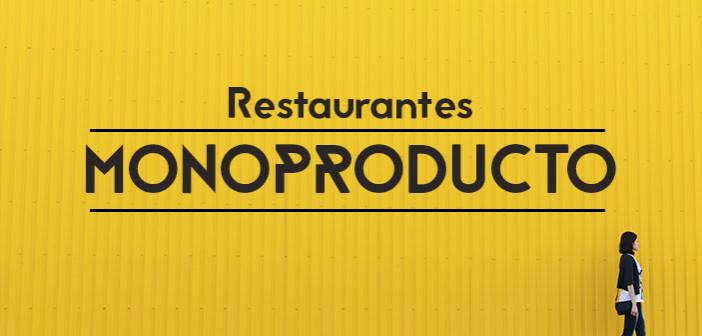 Restaurantes monoproducto todo a un sabor