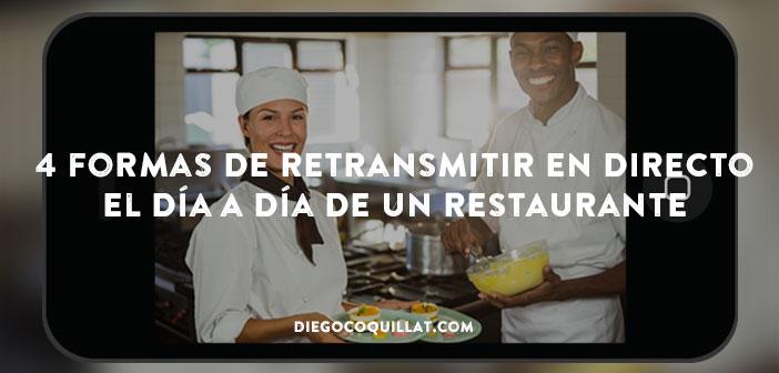 4 formas de retransmitir en directo el día a día de un restaurante