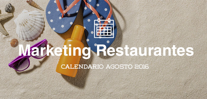 Agosto de 2016: calendario de acciones de marketing para restaurantes
