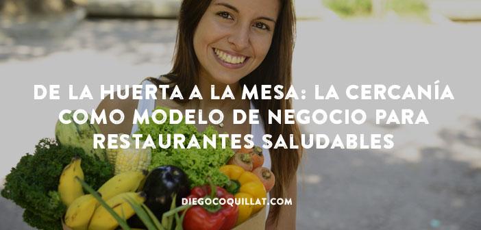 De la huerta a la mesa: la cercanía como modelo de negocio para restaurantes saludables