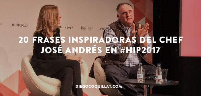 20 frases inspiradoras del Chef José Andrés en #HIP2017