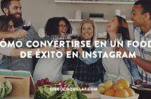 Cómo convertirse en un foodie de éxito en Instagram