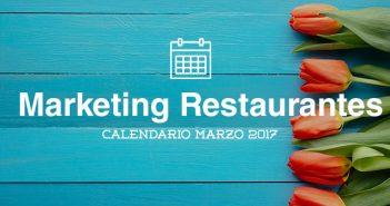 Marzo de 2017: calendario de acciones de marketing para restaurantes