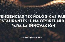 Tendencias tecnológicas para restaurantes: una oportunidad para la innovación