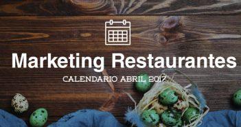 Abril de 2017: calendario de acciones de marketing para restaurantes
