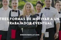 Tres formas de motivar a un trabajador eventual en tu restaurante
