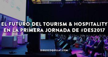 El futuro del Tourism & Hospitality en la primera jornada de #DES2017