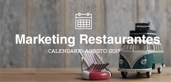 Agosto de 2017: calendario de acciones de marketing para restaurantes