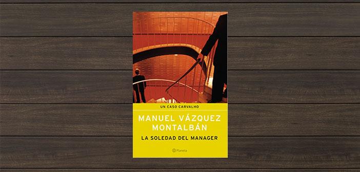 La soledad del manager de Manuel Vázquez Montalbán