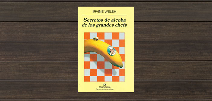 Bedroom secrets of the great chefs of Irvine Welsh