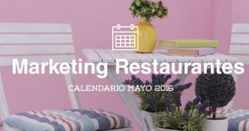 Mayo de 2016: calendario de acciones de marketing para restaurantes