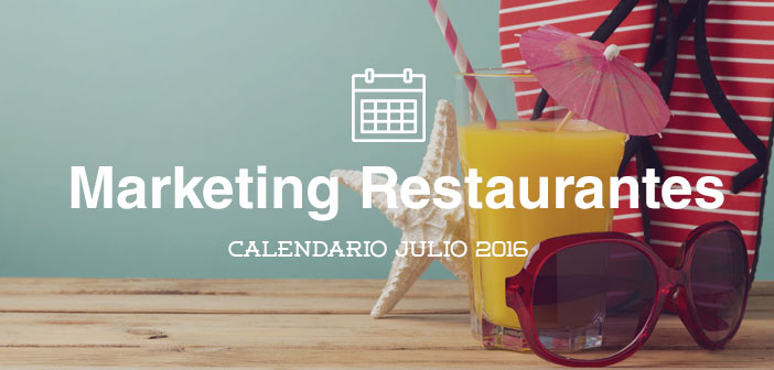 Julio de 2016: calendario de acciones de marketing para restaurantes
