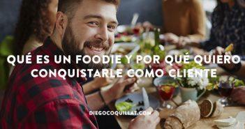 Qué es un Foodie y por qué quiero conquistarle como cliente