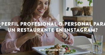 ¿Perfil profesional o personal para un restaurante en Instagram?