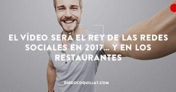 El vídeo será el rey de las Redes Sociales en 2017... y en los restaurantes