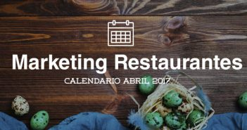 Abril de 2017: calendario de acciones de marketing para restaurantes