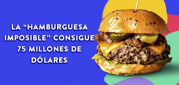 """La """"hamburguesa imposible"""" consigue 75 millones de dólares de financiación"""