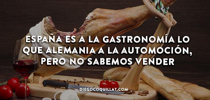 España es a la gastronomía lo que Alemania a la automoción, pero no sabemos vender