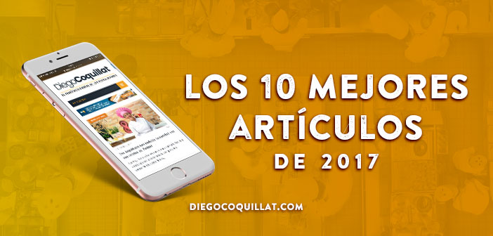 Los 10 mejores artículos de DiegoCoquillat.com en 2017