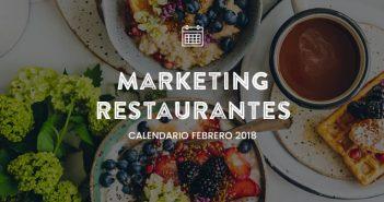 Febrero de 2018: Calendario de Acciones de Marketing para Restaurantes