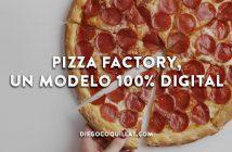 Pizza Factory, cadenas de restaurantes que se pasan a un modelo 100% digital