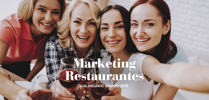 Marzo de 2019: calendario de acciones de marketing para restaurantes